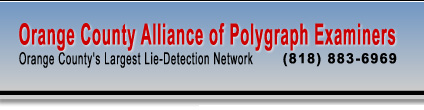 Orange County Alliance of Polygraph Examiners - Orange County's Largest Lie Detection Network